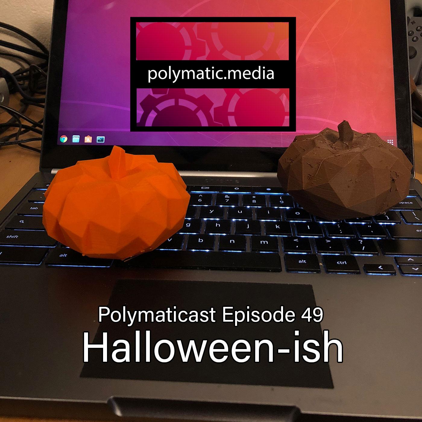 Polymaticast 49 – Halloween-ish 🎃